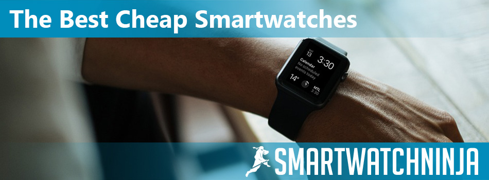 Finding the Best Cheap Smartwatches