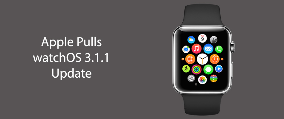 Apple Pulls watchOS 3.1.1 Update