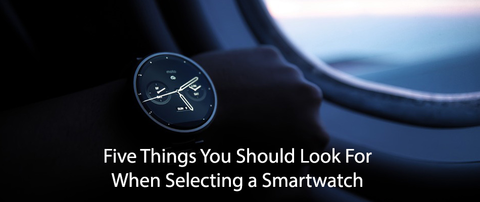 Five-Things-You-Should-Look-For-When-Selecting-a-Smartwatch