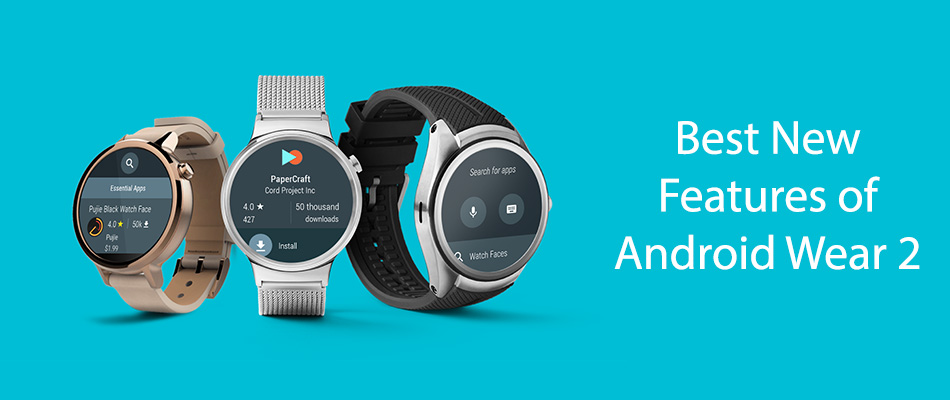 Best New Features of Android Wear 2