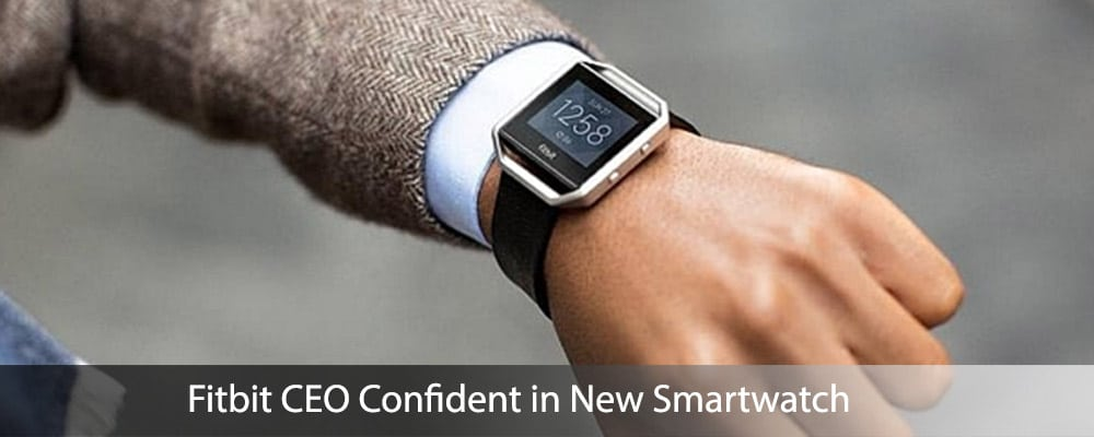 Fitbit CEO Confident in New Smartwatch